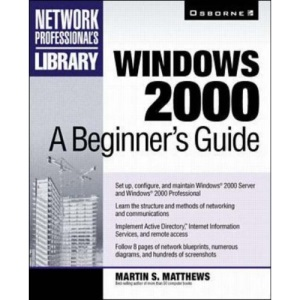 Windows 2000: A Beginner's Guide (Network Professional's Library)