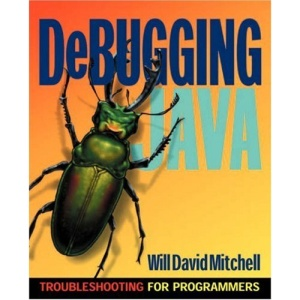 Debugging Java: Troubleshooting for Programmers