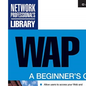 WAP: A Beginner's Guide (Network Professional's Library)