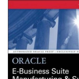 Oracle E-Business Suite Manufacturing & Supply Chain Management (Oracle Press Series)
