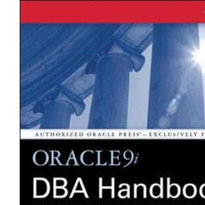 Oracle9i DBA Handbook: Manage a Robust, High-Performance Oracle Database (Osborne Oracle Press Series)