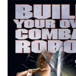 Build Your Own Combat Robot (How to)
