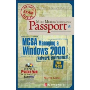 Mike Meyers' MCSA Managing a Windows 2000 Network Environment Passport (Exam 70-218) (Mike Meyers' Certification Passport)