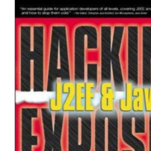 Hacking Exposed J2EE & Java: Developing Secure Web Applications with Java Technology
