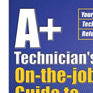 A+ Technician's On-the-job Guide to Windows XP (A+ Technicianªs Guide)
