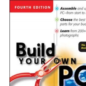 Build Your Own PC, 4th Edition