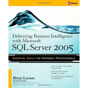 Delivering Business Intelligence with Microsoft SQL Server 2005: Utilize Microsoft's Data Warehousing, Mining & Reporting Tools to Provide Critical ... Tools to Provide Critical Intelligence