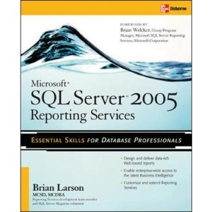 Microsoft SQL Server 2005 Reporting Services: Essential Skills for Database Professionals