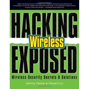 Hacking Exposed Wireless: Wireless Security Secrets & Solutions: Wireless Security Secrets and Solutions
