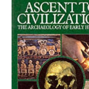 Ascent to Civilization: Archaeology of Early Humans