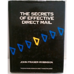 Secrets of Effective Direct Mail (The John Fraser-Robinson direct marketing series)