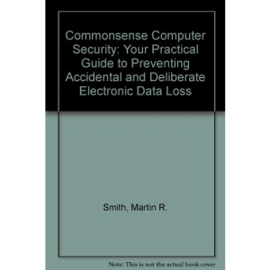Commonsense Computer Security: Your Practical Guide to Preventing Accidental and Deliberate Electronic Data Loss