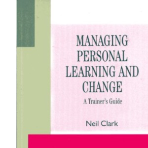 Managing Personal Learning and Change: A Trainer's Guide (The McGraw-Hill training series)