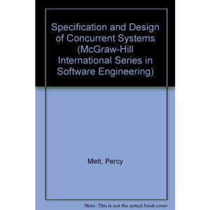 Specification and Design of Concurrent Systems (McGraw-Hill International Series in Software Engineering)