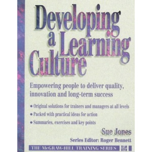 Developing a Learning Culture: Empowering People to Deliver Quality, Innovation and Long-term Success (McGraw-Hill Training Series)