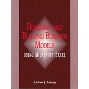 Designing and Building Business Models Using Microsoft Excel
