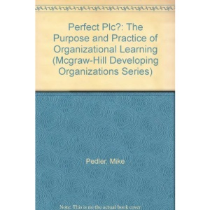 Perfect plc?: The Purpose and Practice of Organizational Learning (McGraw-Hill Developing Organizations)