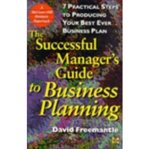 Successful Manager's Guide to Business Planning: 7 Practical Steps to Producing Your Best Ever Business Plan