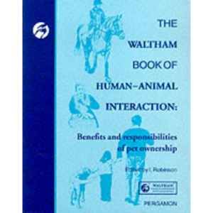 The Waltham Book of Human Animal Interaction: Benefits and Responsibilties of Pet Ownership (Waltham Centre for Pet Nutrition)