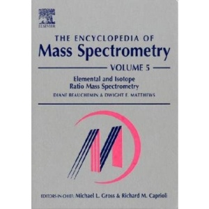 The Encyclopedia of Mass Spectrometry: Volume 5: Elemental and Isotope Ratio Mass Spectrometry: Elemental, Isotopic & Inorganic Analysis by Mass ... Inorganic Analysis by Mass Spectrometry v. 5