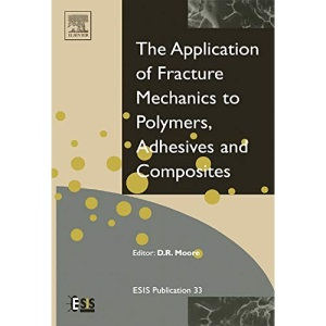 Application of Fracture Mechanics to Polymers, Adhesives and Composites (European Structural Integrity Society)