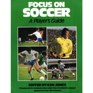 Focus on Soccer: A Player's Guide