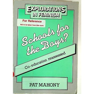 Schools for the Boys?: Co-Education Reassessed (Explorations in feminism)