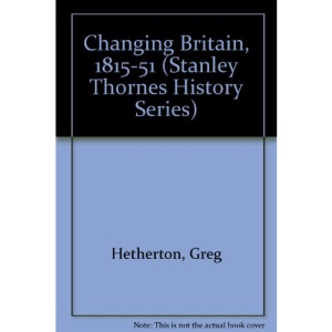 Changing Britain, 1815-51 (Stanley Thornes History Series)