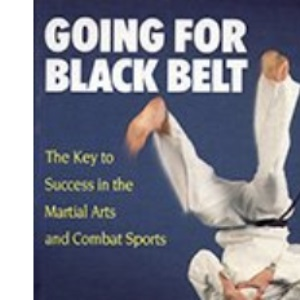 Going for Black Belt: Key to Success in the Martial Arts and Combat Sports