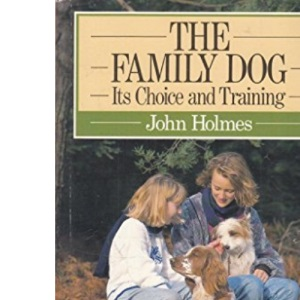 The Family Dog: Its Choice and Training