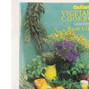 Oxfam Vegetarian Cookbook: Over 170 Favourite Recipes from Celebrity Contributors and Oxfam Volunteers