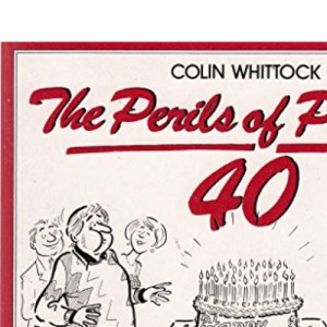 The Perils of Pushing Forty: How to Survive the Mid-life Crisis