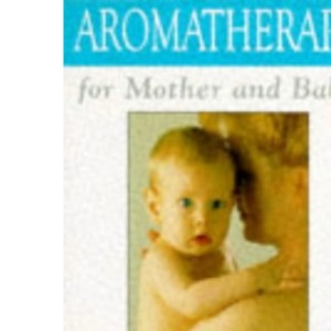 Aromatherapy for Mother and Baby: How Essential Oils Can Help You in Pregnancy and Early Motherhood