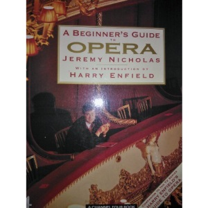A Beginner's Guide to Opera: Companion to Channel 4's Harry Enfield's Guide to Opera (A Channel Four book)