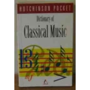 The Hutchinson Pocket Dictionary of Classical Music (Hutchinson pocket series)
