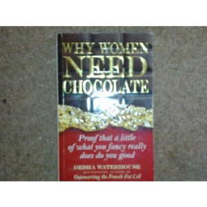Why Women Need Chocolate: Proof That a Little of What You Fancy Really Does Do You Good