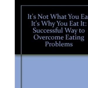 It's Not What You Eat it's Why You Eat it: Successful Way to Overcome Eating Problems