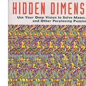 Hidden Dimensions: Use Your Deep Vision to Solve Mazes, Riddles and Other Perplexing Puzzles