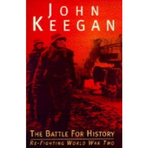 The Battle for History: Re-fighting World War Two