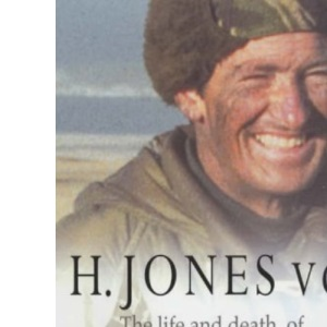 H. Jones VC: The Life and Death of an Unusual Hero