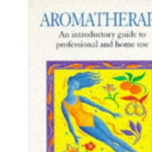 Aromatherapy: An Introductory Guide to Professional and Home Use (Alternative Health Guides)