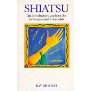 Shiatsu: An Introductory Guide to the Technique and Its Benefits (Natural Therapies)
