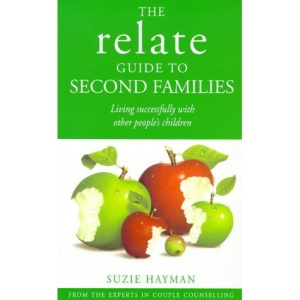 The Relate Guide to Second Families: Living Successfully with Other People's Children