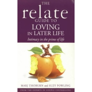 The Relate Guide to Loving in Later Life: Intimacy in the Prime of Life (Relate Guides)