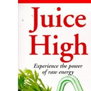 Juice High: Experience the Power of Raw Energy (Leslie Kenton A formats)