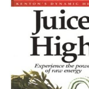 Juice High: Experience the Power of Raw Energy (Dynamic Health Collection S.)