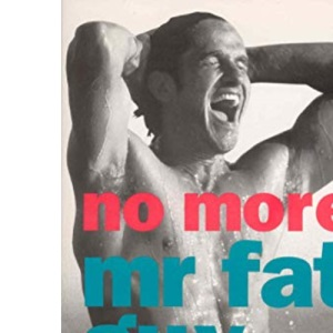 No More Mr. Fat Guy: The Nutrition and Fitness Programme for Men!