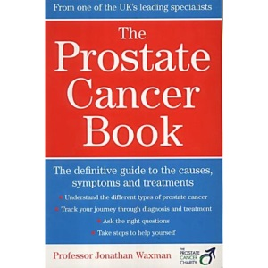 The Prostate Cancer Book: The Definitive Guide to the Causes, Symptoms and Treatments