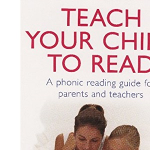 Teach Your Child To Read : A Phonic Reading Guide for Parents and Teachers