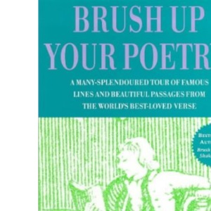 Brush Up Your Poetry!: A Many-splendoured Tour of Famous Lines and Beautiful Passages from the World's Best-loved Verse